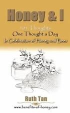 Honey and I: 101 Thoughts, One Thought a Day in Celebration of Honey and Bees...