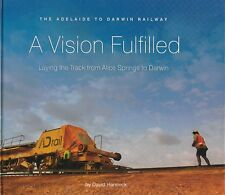 ADELAIDE TO DARWIN RAILWAY A Vision Fulfilled David Hancock **VERY GOOD COPY**
