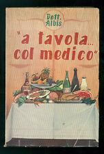 DOTT. ALBIS A TAVOLA... COL MEDICO BOLIS 1952 MEDICINA CUCINA DIETETICA