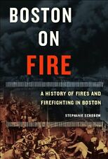 Boston on Fire: A History of Fires and Firefighting in Boston by Stephanie Schor