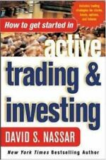 How to Get Started in Active Trading and Investing by David S. Nassar (2004,...