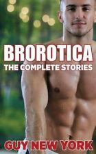 The Complete Brorotica : 15 Stories of Straight Men and Gay Sex by Guy New...