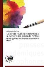La Justice Juvenile Reparatrice a la Lumiere des Droits de L'Enfant by...