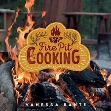 Backyard Fire Pit Cooking by Vanessa Bante (2016, Hardcover)