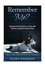 Remember Me?: Loving and Caring for a Dog with Canine Cognitive... Free Shipping