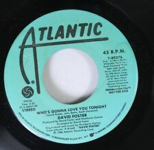 Rock Promo 45 David Foster - Who'S Gonna Love You Tonight / Who'S Gonna Love You