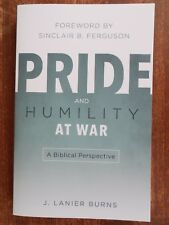 Pride and Humility at War A Biblical Perspective J. Lanier Burns P&R Publishing
