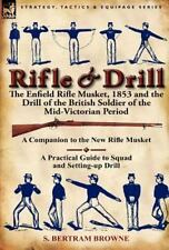 Rifle and Drill : The Enfield Rifle Musket, 1853 and the Drill of the British...