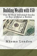 Building Wealth with $50 : The 50 Best Dividend Stocks to Buy Without a...