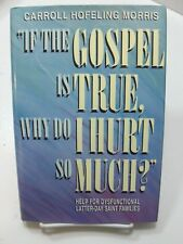 IF THE GOSPEL IS TRUE WHY DO I HURT SO MUCH Help Dysfunctional Families Mormon