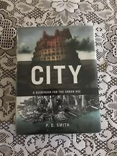 City : A Guidebook for the Urban Age by P. D. Smith (2012, Hardcover)
