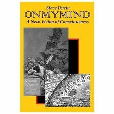 On My Mind : A New Vision of Consciousness by Stephen G. Perrin (2013,...