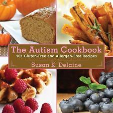 The Autism Cookbook : 101 Gluten-Free and Dairy-Free Recipes by Susan K. Delaine