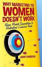 Why Marketing to Women Doesn't Work: Using Market Segmentation to Understand Con