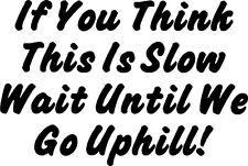 If you think this is slow Bumper Slogan Fun Car Camper Van Window 4x4 Sticker