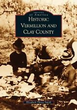 Images of America Series: Historic Vermillion and Clay County (2002, Paperback)