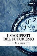 I Manifesti Del Futurismo by F. T. F. T. Marinetti (2017, Paperback)