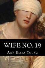 Wife No. 19: The Story of a Life in Bondage, Being a Complete Exposé of Mormoni
