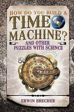 NEW How Do You Build a Time Machine?: And Other Puzzles with Science