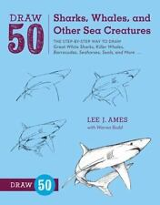 Draw 50 Sharks, Whales, and Other Sea Creatures : The Step-by-Step Way to...