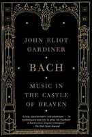 Bach: Music in the Castle of Heaven by Gardiner, John Eliot