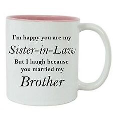 I'm happy you are my Sister-In-Law but I laugh because you married my Brother -