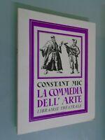 CONSTANT MIC- LA COMMEDIA DELL ARTE- ED LIBRAIRIE THEATRALE- 1980