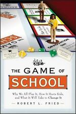 The Game of School: Why We All Play It, How it Hurts Kids, and What It Will T...