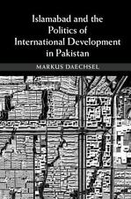 Islamabad and the Politics of International Development in Pakistan by Markus...