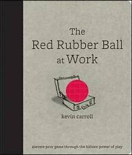 Good, The Red Rubber Ball at Work: Elevate Your Game Through the Hidden Power of