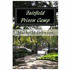 Fairfield Prison Camp by Michelle Johnson (2013, Paperback)