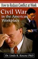 Civil War in the American Workplace : How to Reduce Conflict at Work by Linda...