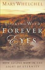 Looking with Forever Eyes : How to Live Now in the Light of Eternity by Mary...