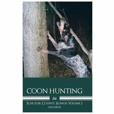 Coon Hunting in Schuyler County, Illinois Vol. 2 by Don Lerch (2013, Hardcover)
