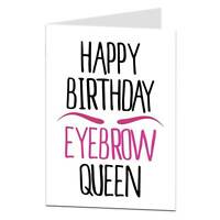 Happy Birthday Eyebrow Queen Card For Her / Female / Wife / Girlfriend / Funny