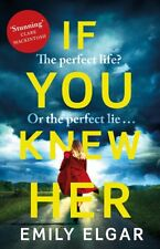 If You Knew Her: The perfect life or the perfect lie?, Elgar, Emily, Very Good c