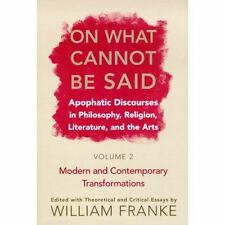 On What Cannot Be Said Vol. 2 : Apophatic Discourses in Philosophy, Religion,...