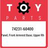 74231-60400 Toyota Panel, front armrest base, upper rh 7423160400, New Genuine O