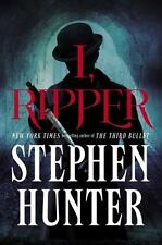 I, Ripper : A Novel by Stephen Hunter (2015, Hardcover)