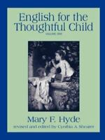 English for the Thoughtful Child - Volume One: By Mary F Hyde, Cynthia A Shearer