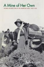 A Mine of Her Own: Women Prospectors in the American West, 1850-1950 (Paperback