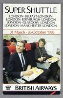 BRITISH AIRWAYS SUPER SHUTTLE AIRLINE TIMETABLE MARCH - OCTOBER 1985 BA