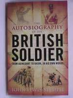 The Autobiography of the British Soldier: From Agincourt to Basra, in His Own Wo
