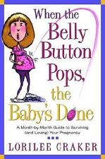 When the Belly Button Pops, the Baby's Done : A Month-by-Month Guide to...
