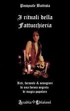 I RITUALI DELLA FATTUCCHIERIA magia incantesimi riti magici legamenti esoterismo