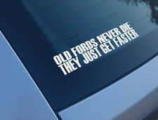 OLD FORDS NEVER DIE THEY JUST GET FASTER FUNNY CAR STICKER DECAL ESCORT WINDOW