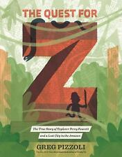 The Quest for Z: The True Story of Explorer Percy Fawcett and a Lost City in the