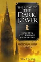 The Road to the Dark Tower : Exploring Stephen King's Magnum Opus by Bev Vincent
