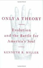 Only a Theory: Evolution and the Battle for Americas Soul by Kenneth R. Miller