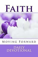 Faith Moving Forward : Daily Christian Devotional for Strong Women by J. C....